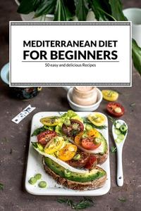 Mediterranean Diet For Beginners: 50 Easy and Delicious Recipes