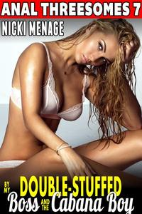 Double-Stuffed By My Boss & The Cabana Boy : Anal Threesomes 7 (Rough Sex Erotica Threesome Erotica Menage Erotica)