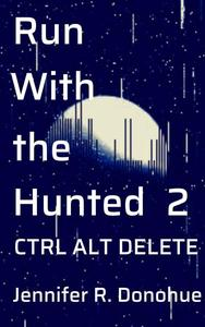 Run With the Hunted 2: Ctrl Alt Delete
