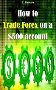 How to Trade Forex on a $500 account