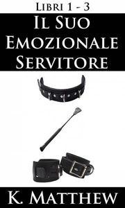 Il Suo emozionale servitore: Libri 1-3