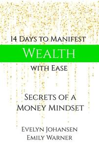 14 Days to Manifest Wealth with Ease: Secrets of a Money Mindset
