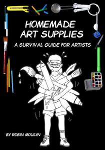 Homemade Art Supplies, A Survival Guide For Artists