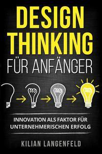 Design Thinking für Anfänger: Innovation als Faktor für unternehmerischen Erfolg