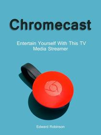 Chromecast: Entertain Yourself With This TV Media Streamer