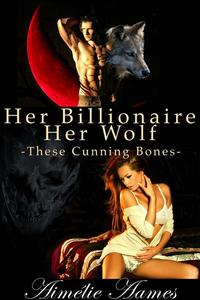 Her Billionaire, Her Wolf--These Cunning Bones (A Paranormal BDSM Erotic Romance)