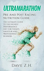 Ultramarathon: Pre And Post Racing Nutrition Guide
