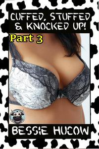 Cuffed, Stuffed & Knocked Up (Part 3): Hucow Lactation Age Gap Milking Breast Feeding Adult Nursing Age Difference XXX Erotica
