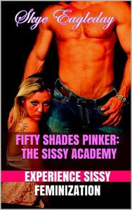 Fifty Shades Pinker: Sissy Academy