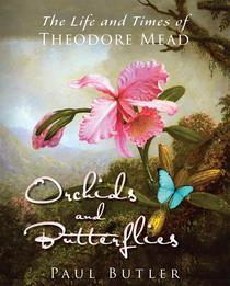 Orchids and Butterflies: The Life and Times of Theodore Mead