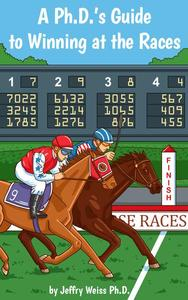 A PhD's Guide to Winning at the Races