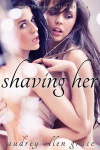 Shaving Her (Lesbian Shaving Fetish Erotica)