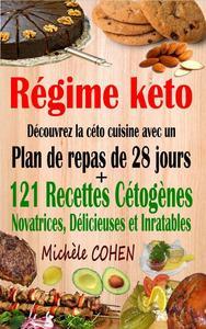 Régime keto : découvrez la céto cuisine avec un plan de repas de 28 jours + 121 recettes cétogènes novatrices, délicieuses et inratables pour régime cétogène et régime low-carb