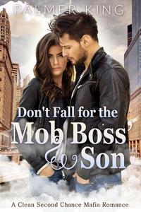 Don't Fall for the Mob Boss' Son: A Clean Second Chance Mafia Romance