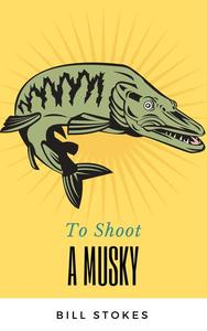 To Shoot a Musky