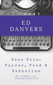 Ed Danvers Case File: Culvers, Fred & Katherine