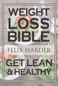 The Weight Loss Bible: Set Up Your Perfect Fat Loss Meal Plan & Diet (Weight Loss Books, Fat Loss Diet, Fat Loss Guide)