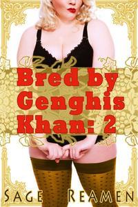 Bred by Genghis Khan 2 (BBW Billionaire Breeding Erotic Romance)