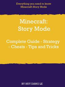 Minecraft: Story Mode Complete Guide - Strategy - Cheats - Tips and Tricks