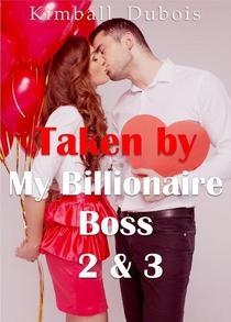 Taken by My Billionaire Boss 2 & 3