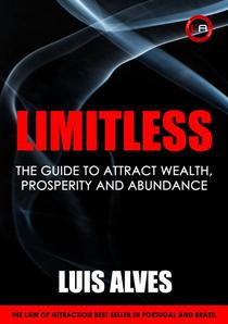 Limitless: The Guide To Attract Wealth, Prosperity and Abundance
