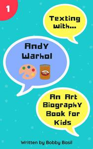 Texting with Andy Warhol: An Art Biography Book for Kids