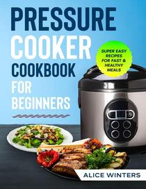 Pressure Cooker Cookbook: Super Easy Recipes for Fast & Healthy Meals