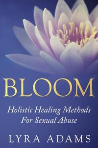 Bloom - Holistic Healing Methods For Sexual Abuse