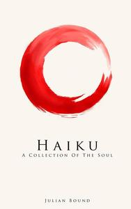 Haiku, a Collection of The Soul