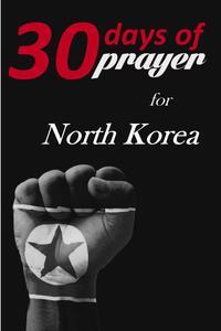 Thirty Days of Prayer for North Korea