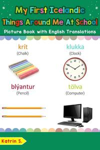 My First Icelandic Things Around Me at School Picture Book with English Translations