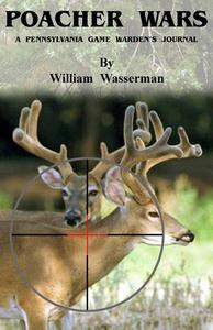 Poacher Wars: A Pennsylvania Game Warden's Journal