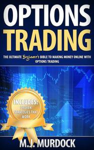 Options Trading: The Ultimate Beginner's Bible To Making Money Online with Options Trading