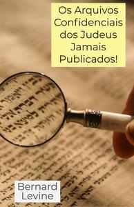 Os Arquivos Confidenciais dos Judeus Jamais Publicados!