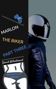 Marlon The Biker, Part Three