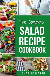 The Complete Salad Recipe Cookbook