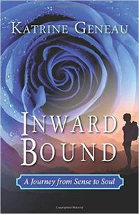 Inward Bound: A Journey from Sense to Soul