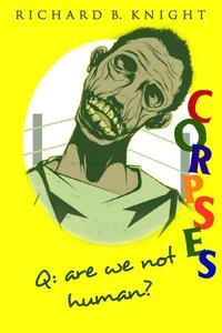 Q: Are We Not Human? A: We Are Corpses!