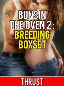 Buns In The Oven 2: Breeding Boxset (Teenage Virgin Breeding & Impregnation Erotica 3 Pack)