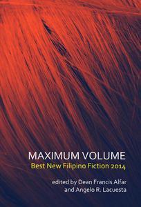 Maximum Volume: Best New Philippine Fiction 2014