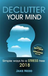 Declutter Your Mind:Simple Ways to a Stress Free 2018 (Revised Edition)