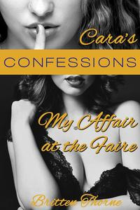 Cara's Confessions - My Affair at the Faire (Hotwife Cuckold Erotica)