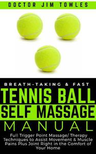 Breath-Taking & Fast Tennis Ball Self Massage Manual: