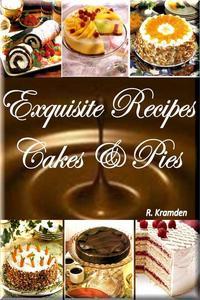 Exquisite Recipes: Cakes and Pies