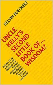 Uncle Kelly's Second Little Book of...Wisdom?