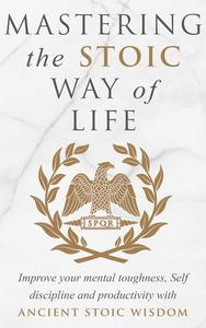 Mastering The Stoic Way Of Life