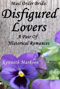 Mail Order Bride: Disfigured Lovers: A Pair Of Historical Romances