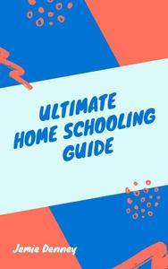 Ultimate Homeschooling Guide