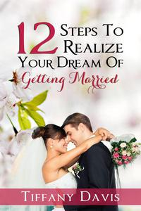 12 Steps To Realizing Your Dream Of Getting Married