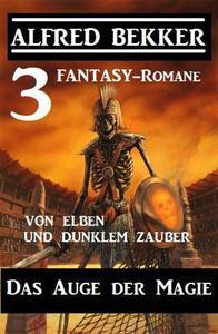 Das Auge der Magie – Von Elben und dunklem Zauber: Drei Fantasy Romane